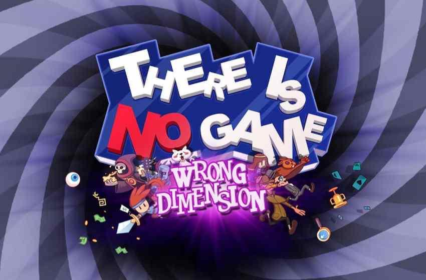 5 BONNES RAISONS – de jouer à There is No Game : Wrong Dimension